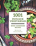 Wow! 1001 Homemade Potluck Vegetarian Recipes: A Homemade Potluck Vegetarian Cookbook for All