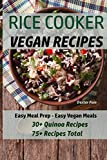 Rice Cooker Vegan Recipes: Easy Meal Prep - Easy Vegan Meals - 30+ Quinoa Recipes - 75+ Recipes Total (Vegan Rice Cooker Recipes) (Volume 2)