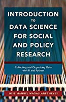 Introduction to Data Science for Social and Policy Research: Collecting and Organizing Data with R and Python
