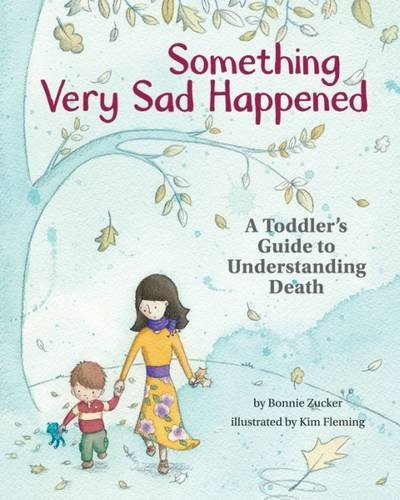Something Very Sad Happened: A Toddler's Guide to Understanding Death (Dealing With The Death Of A Child)