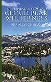 Fly Fishing Wyoming s Cloud Peak Wilderness