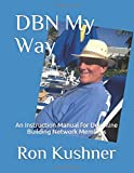 DBN My Way: An Instruction Manual for Downline Building Network Members