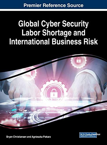 Global Cyber Security Labor Shortage and International Business Risk (Advances in Business Strategy and Competitive Advantage (ABSCA))