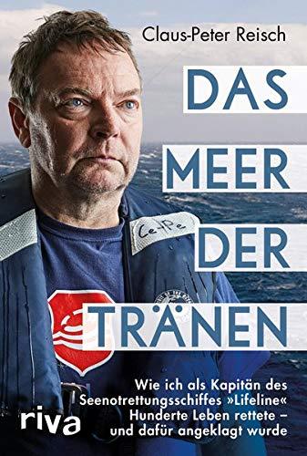 Das Meer der Tränen: Wie ich als Kapitän des Seenotrettungsschiffes »Lifeline« Hunderte Leben rettete – und dafür angeklagt wurde. Mit einem Vorwort von Udo Lindenberg