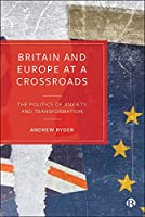 Britain and Europe at a Crossroads: The Politics of Anxiety and Transformation