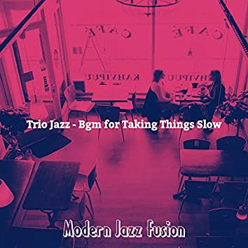 Trio Jazz - Bgm for Taking Things Slow