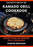 The Nitty Gritty of Kamado Grill Cookbook : Expert guide on kamado Grill Cookbook (English Edition)