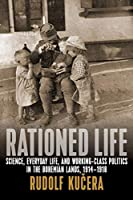 Rationed Life: Science, Everyday Life, and Working-Class Politics in the Bohemian Lands, 1914–1918