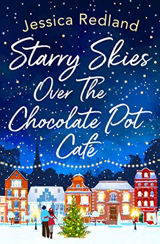 Starry Skies Over The Chocolate Pot Cafe: A heartwarming festive read to curl up with this winter 2020 by [Jessica Redland]