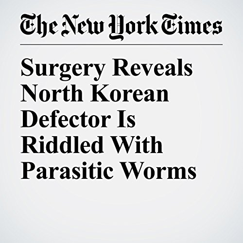 Surgery Reveals North Korean Defector Is Riddled With Parasitic Worms copertina