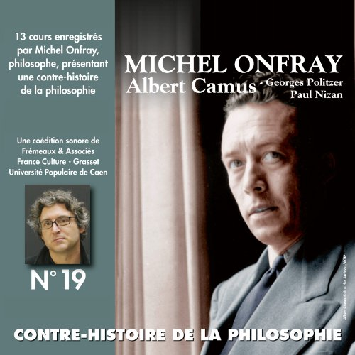 Contre-histoire de la philosophie 19.1 : Albert Camus, Georges Politzer, Paul Nizan audiobook cover art