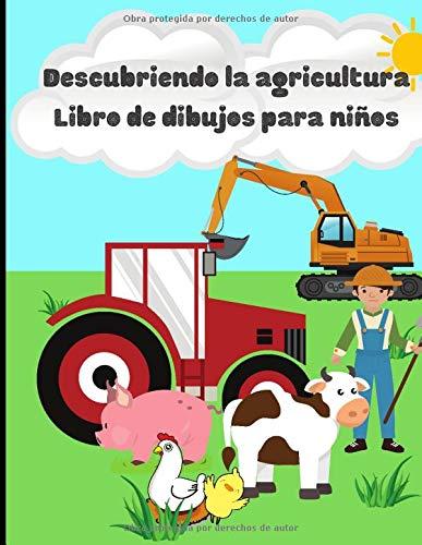 Descubriendo la agricultura, Libro de dibujos para niños: Libro para colorear con animales y equipo de granja y campo   50 páginas en formato de 8.5*11 pulgadas