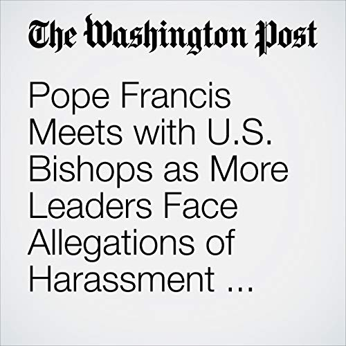 Pope Francis Meets with U.S. Bishops as More Leaders Face Allegations of Harassment and Cover-Ups copertina
