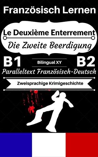 [Französisch Lernen] Le Deuxième Enterrement — Die Zweite Beerdigung [Zweisprachige Krimigeschichte]: Paralleltext Französisch — Deutsch (Französisch B1, ... Zweisprachige Geschichten) (English Edition)