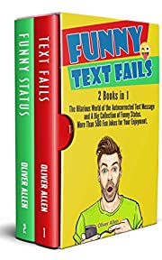 Funny Text Fails: 2 Books in 1: The Hilarious World of the Autocorrected Text Message and A Big Collection of Funny Status. More Than 500 Fun Jokes for Your Enjoyment.