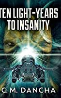 Ten Light-Years To Insanity: Large Print Hardcover Edition
