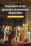 Napoléon et les grandes cérémonies impériales - Sacre, mariage et baptême