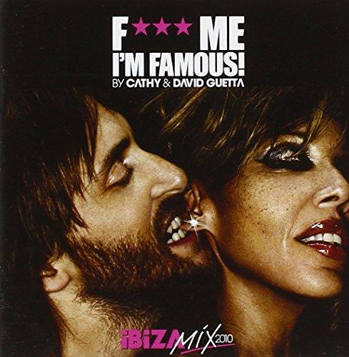 F*** Me, I'm Famous Ibiza Mix 2010