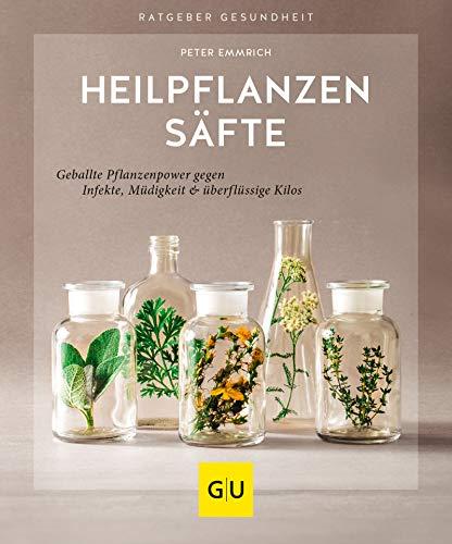 Heilpflanzensäfte: Geballte Pflanzenpower gegen Infekte, Müdigkeit & überflüssige Kilos (GU Ratgeber Gesundheit)