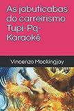 As jabuticabas do carreirismo Tupi-Pq-Karaokê (Portuguese Edition)