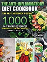 The Anti-Inflammatory Diet cookbook: The Anti-Inflammatory Diet cookbook The best beginner's guide, over 1000 Easy Recipes to Heal the Immune System and Restore Overall Health