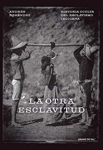 La otra esclavitud: Historia oculta del esclavismo indígena eBook ...