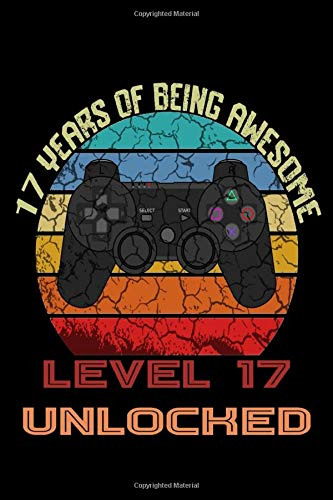 17 YEARS OF BEING AWESOME Level 17 UNLOCKED: Gaming Birthday Notebook/Journal Homebook To Define Goals And To do list | Gamers Birthday Gift better than a card with game controller