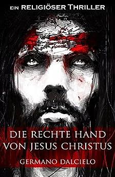 Die rechte Hand von Jesus Christus: Thriller (German Edition) de [Germano Dalcielo]