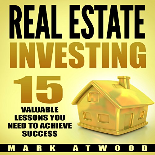 Real Estate Investing: 15 Valuable Lessons Needed to Achieve Success audiobook cover art