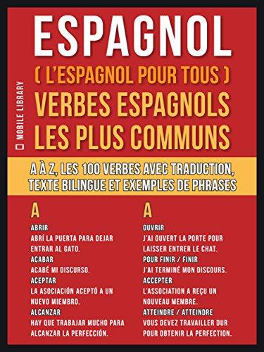 Espagnol L Espagnol Pour Tous Verbes Espagnols Les Plus Communs A A Z Les 100 Verbes Avec Traduction Texte Bilingue Et Exemples De Phrases Foreign Language Learning Guides Ebook Mobile Library