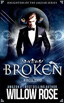 Broken (Daughters of the Jaguar Book 2) by [Willow Rose]