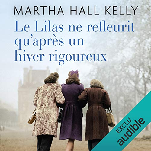 Le lilas ne refleurit qu'après un hiver rigoureux                   By:                                                                                                                                 Martha Hall Kelly                               Narrated by:                                                                                                                                 Caroline Breton                      Length: 16 hrs and 11 mins     Not rated yet     Overall 0.0