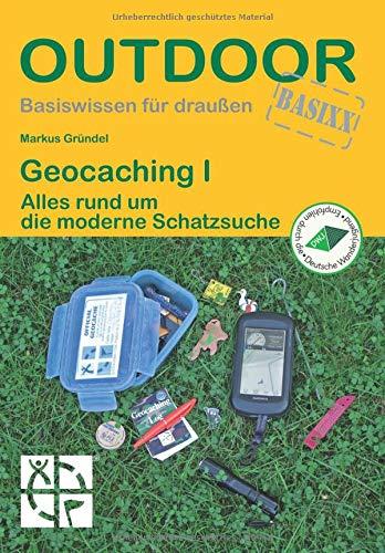 Geocaching I - Alles rund um die moderne Schatzsuche (OutdoorHandbuch) (Basiswissen für draußen)