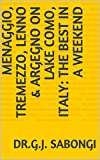 Menaggio, Tremezzo, Lenno & Argegno On Lake Como, Italy: The Best in a Weekend (The Best of Cities) (English Edition)