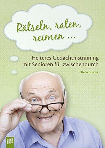 Rätseln, raten, reimen …: Heiteres Gedächtnistraining mit Senioren für zwischendurch