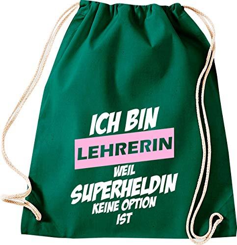 Shirtstown - Bolsa de deporte con texto en alemán 'Ich Bin Lehrerin Weil Superheldin Keine Option ist, Schule Kita Hort Erzieher Erzieherin Lehrer Lehrerin Sprüche Spruch', color Color verde., tamaño 37 cm x 46 cm