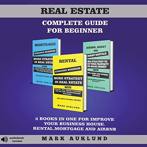 Real Estate Complete Guide for Beginner: 3 Books in One for Improve Your Business House Rental, Mortgage and Airbnb audiobook cover art