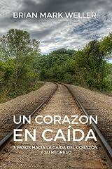 Un Corazon En Caida: 5 Pasos Hacia La Caida Del Corazon Y Su Regreso (Spanish Edition) Paperback