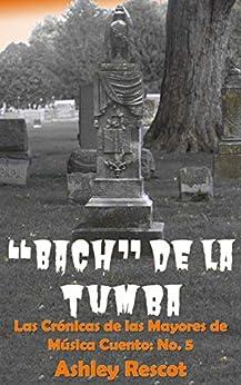 """""""Bach"""" de la Tumba (Las Crónicas de las Mayores de Música nº 5) (Spanish Edition) by [Ashley  Rescot]"""