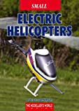 Small Electric Helicopters (The Modelers World Series)