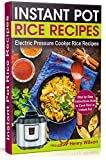 Instant Pot Rice Recipes: Easy and Healthy Pressure Cooker Rice Recipes (Step by Step Instructions How to Cook Rice in the Instant Pot )