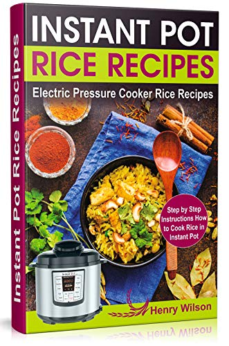 Instant Pot Rice Recipes: Easy and Healthy Pressure Cooker Rice Recipes (Step by Step Instructions How to Cook Rice in the Instant Pot ) (English Edition)