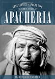 Apacheria: True Stories of Apache Culture 1860-1920