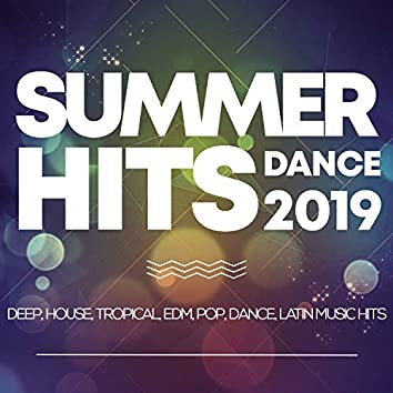 Summer Hits Dance 2019 - Deep, House, Tropical, Edm, Pop, Dance, Latin Music Hits
