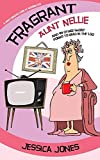 FRAGRANT AUNT NELLIE And 99 Other Short Poems To Read in the Loo: A Light-Hearted Look at Modern Life