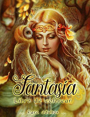 Fantasía Libro de Colorear: Increíbles páginas para colorear de sirenas, hadas, dragones y más   Libros para colorear de fantasía para adultos Relajación.