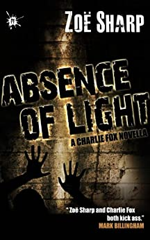 ABSENCE OF LIGHT: a novella (The Charlie Fox Thrillers) by [Zoe Sharp]