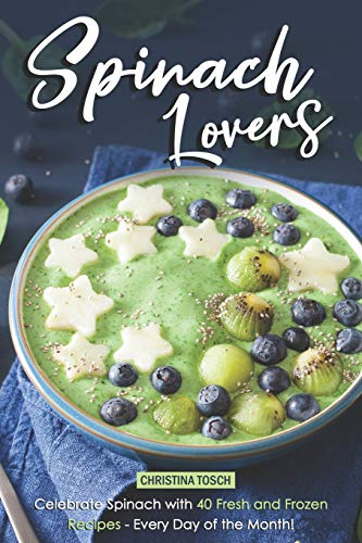 Cheapest Price! Spinach Lovers: Celebrate Spinach with 40 Fresh and Frozen Recipes – Every Day of ...
