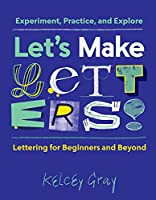 Let's Make Letters!: Experiment, Practice, and Explore