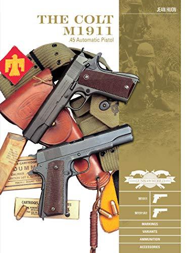 Colt M1911 .45 Automatic Pistol: M1911, M1911A1, Markings, Variants, Ammunition, Accessories (Classic Guns of the World)